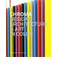 Chroma : Design Architecture and Art in Color, 9783034600927  