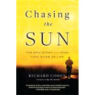 Chasing the Sun : The Epic Story of the Star That Gives Us L..., 9780812980929