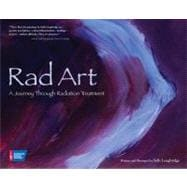 Rad Art : A Journey Through Radiation Treatment, 9781604430929