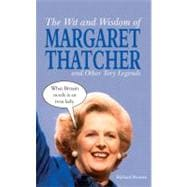 The Wit and Wisdom of Margaret Thatcher; And Other Tory Lege..., 9781849530941