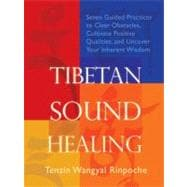 Tibetan Sound Healing : Seven Guided Practices to Clear Obstacles, Cultivate Positive Qualities, and Uncover Your Inherent Wisdom,9781604070958