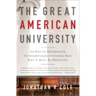 The Great American University: Its Rise to Preeminence, Its ..., 9781610390972
