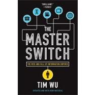 Master Switch : The Rise and Fall of Information Empires, 9780307390998