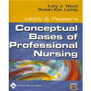 Leddy & Pepper's Conceptual Bases of Professional Nursing,9780781761000