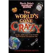 Uncle John's Bathroom Reader the World's Gone Crazy, 9781607101017  