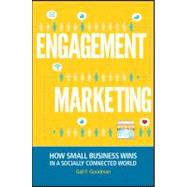 Engagement Marketing : How Small Business Wins in a Socially..., 9781118101025