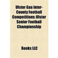 Ulster Gaa Inter-County Football Competitions : Ulster Senio..., 9781156301029  