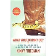 What Would Kinky Do? : How to Unscrew a Screwed-up World, 9780312561048  