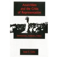Anarchism and the Crisis of Representation : Hermeneutics, A..., 9781575911052