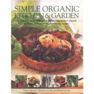 Simple Organic Kitchen and Garden : A complete guide to grow..., 9781780191065