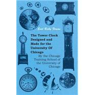 The Tower Clock Designed and Made for the University of Chicago