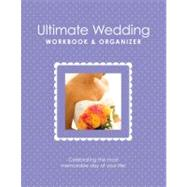 Ultimate Wedding Workbook & Organizer: Celebrating the Most ..., 9781936061068  