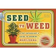 Seed to Weed : A Pot Enthusiast's Guide to Growing Marijuana, 9781607741091
