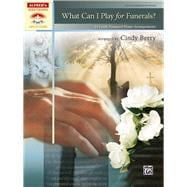 What Can I Play for Funerals? : 14 Easily Prepared Piano Arr..., 9780739071106  