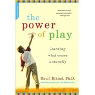 The Power of Play: Learning What Comes Naturally, 9780738211107