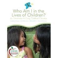 Who Am I in the Lives of Children? An Introduction to Early Childhood Education (with MyEducationLab)