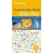 Frommer's<sup><small>TM</small></sup> Dubai and Abu Dhabi Day by Day<sup><small>TM</small></sup>,9780470721124