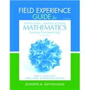 Field Experience Guide for Elementary and Middle School Mathematics : Teaching Developmentally,9780132821131