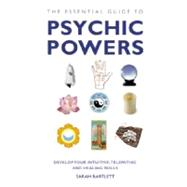 The Essential Guide to Psychic Powers; Develop Your Intuitiv..., 9781780281131