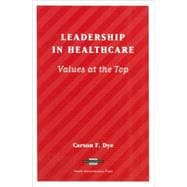 Leadership in Healthcare : Values at the Top,9781567931143