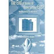 The End of Books--Or Books Without End?: Reading Interactive Narratives