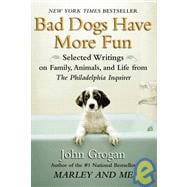 Bad Dogs Have More Fun: Selected Writings on Family, Animals..., 9781439591154  