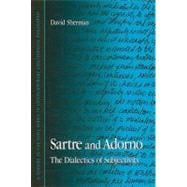 Sartre and Adorno : The Dialectics of Subjectivity, 9780791471166  