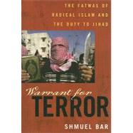 Warrant for Terror : The Fatwas of Radical Islam and the Dut..., 9780742551213  
