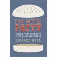 I'm with Fatty : Losing Fifty Pounds in Fifty Miserable Week..., 9781602861213  