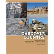 Gargoyle Country : The Inspiring Geology of Springfield and ..., 9780975971215