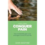 You Can Conquer Pain How to Break the Pain Cycle and Regain Control of Your Life,9781780281216