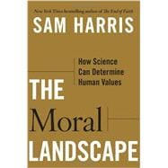 The Moral Landscape; How Science Can Determine Human Values, 9781439171219  