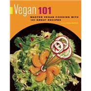 Vegan 101 : Master Vegan Cooking with 101 Great Recipes, 9781572841222