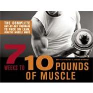 7 Weeks to 10 Pounds of Muscle : The Complete Day-By-Day Program to Pack on Lean, Healthy Muscle Mass,9781612431222