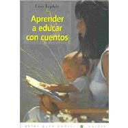 Aprender A Educar Con Cuentos / Learn to Teach With Stories, 9788449311253