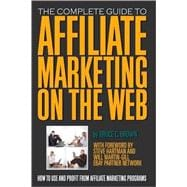 The Complete Guide to Affiliate Marketing on the Web: How to..., 9781601381255