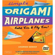 Simple Origami Airplanes Kit : Fold 'Em and Fly 'Em!,9780804841313