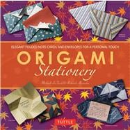 Origami Stationery: Elegant Folded Note Cards and Envelopes for a Personal Touch,9780804841337