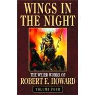 Wings in the Night: The Weird Works of Robert E. Howard,9780809511341