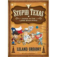 Stupid Texas : Idiots in the Lone Star State, 9780740791352  