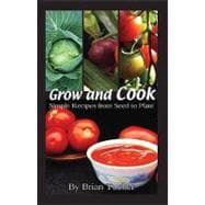 Grow and Cook : Simple Recipes from Seed to Plate, 9781904871361  