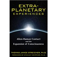 Extra-Planetary Experiences : Alien-Human Contact and the Ex..., 9781591431367