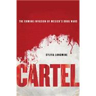 Cartel : The Coming Invasion of Mexico's Drug Wars,9780230111370