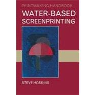 Water-based Screenprinting, 9781408101377  