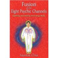Fusion of the Eight Psychic Channels: Opening and Sealing th..., 9781594771385  