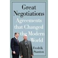 Great Negotiations : Agreements that Changed the Modern Worl..., 9781594161391