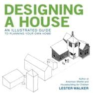 Designing a House : An Illustrated Guide to Planning Your Own Home,9781590201398