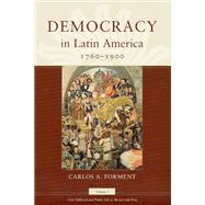 Democracy in Latin America, 1760-1900: Civic Selfhood and Public Life in Mexico and Peru,9780226101415