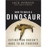 How to Build a Dinosaur: Extinction Doesn't Have to Be Forever, Library Edition,9781400141418