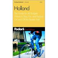 Holland : The Guide for All Budgets Where to Stay, Eat, and Explore on and off the Beaten Path